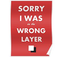Sorry I Was on the Wrong Layer Poster