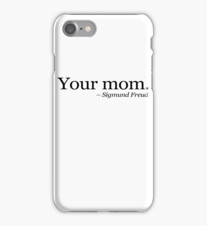 Your mom.  - Sigmund Freud.  iPhone Case/Skin