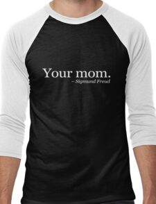 Your mom.  - Sigmund Freud. - White Men's Baseball ¾ T-Shirt
