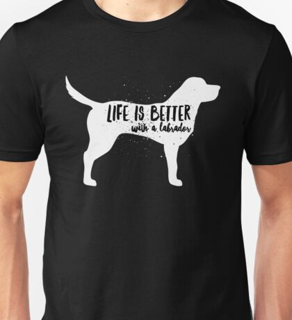 Life is better with a labrador Unisex T-Shirt