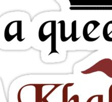 Not a queen. A khaleesi Sticker
