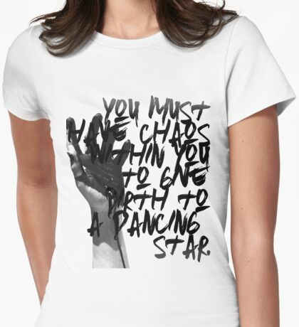 """""""You must have chaos within you to give birth to a dancing star."""" ― Friedrich Nietzsche Womens Fitted T-Shirt"""