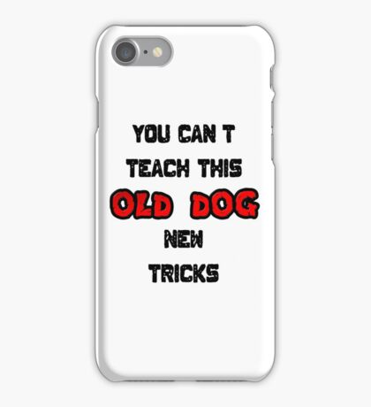 You Can't Teach This Old Dog New Tricks iPhone Case/Skin