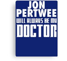 Doctor Who - Jon Pertwee will always be my Doctor Canvas Print
