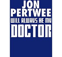 Doctor Who - Jon Pertwee will always be my Doctor Photographic Print