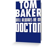 Doctor Who - Tom Baker will always be my Doctor Greeting Card