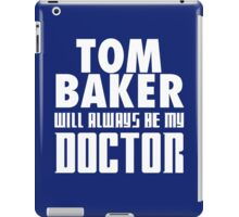 Doctor Who - Tom Baker will always be my Doctor iPad Case/Skin