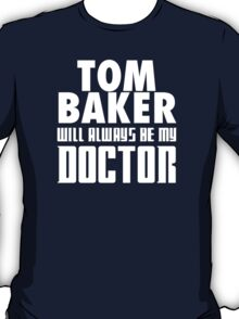Doctor Who - Tom Baker will always be my Doctor T-Shirt