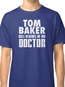 Doctor Who - Tom Baker will always be my Doctor Classic T-Shirt