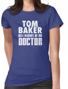 Doctor Who - Tom Baker will always be my Doctor Womens Fitted T-Shirt