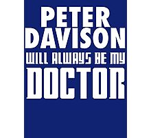 Doctor Who - Peter Davison will always be my Doctor Photographic Print