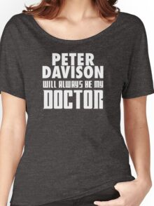 Doctor Who - Peter Davison will always be my Doctor Women's Relaxed Fit T-Shirt