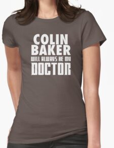 Doctor Who - Colin Baker will always be my Doctor Womens Fitted T-Shirt