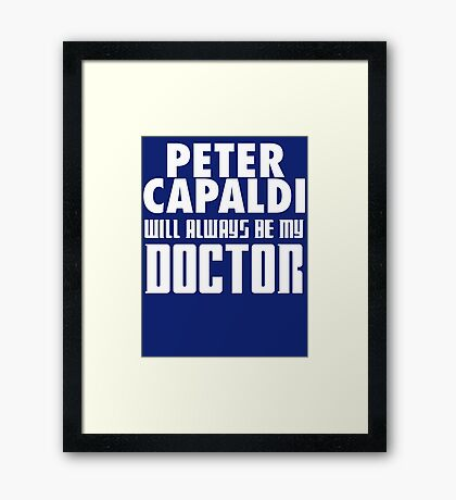 Doctor Who - Peter Capaldi will always be my Doctor Framed Print
