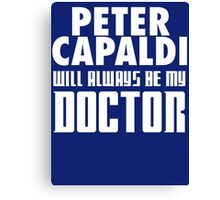 Doctor Who - Peter Capaldi will always be my Doctor Canvas Print