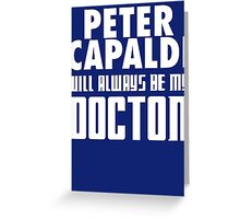 Doctor Who - Peter Capaldi will always be my Doctor Greeting Card