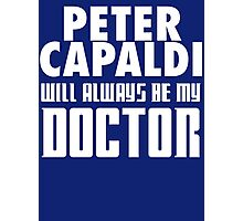 Doctor Who - Peter Capaldi will always be my Doctor Photographic Print