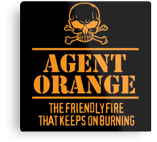 Limited Edition 'Agent Orange: The Friendly Fire That Keeps On Burning' Vietnam Veteran Funny T-Shirt Metal Print