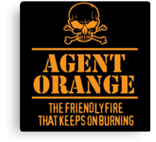 Limited Edition 'Agent Orange: The Friendly Fire That Keeps On Burning' Vietnam Veteran Funny T-Shirt Canvas Print