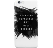 stressed depressed but well dressed iPhone Case/Skin