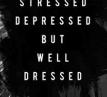 stressed depressed but well dressed Sticker