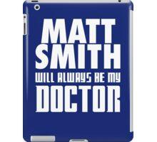 Doctor Who - Matt Smith will always be my Doctor iPad Case/Skin