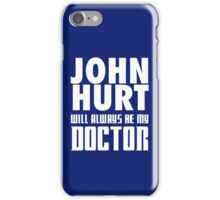Doctor Who - John Hurt will always be my Doctor iPhone Case/Skin