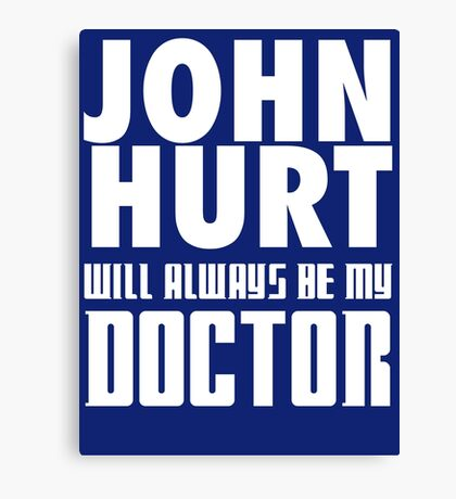 Doctor Who - John Hurt will always be my Doctor Canvas Print