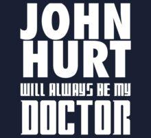 Doctor Who - John Hurt will always be my Doctor Kids Tee