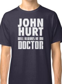 Doctor Who - John Hurt will always be my Doctor Classic T-Shirt