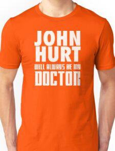 Doctor Who - John Hurt will always be my Doctor Unisex T-Shirt