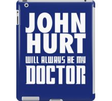 Doctor Who - John Hurt will always be my Doctor iPad Case/Skin