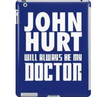 Doctor Who - John Hurt will always be my Doctor iPad Case/Skin