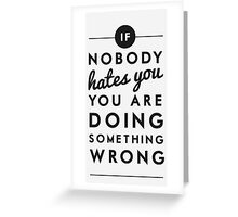 if nobody hates you you are doing something wrong Greeting Card