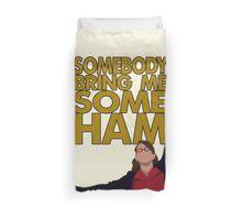 Liz Lemon - Somebody bring me some ham Duvet Cover