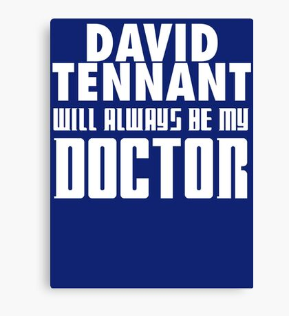Doctor Who - David Tennant will always be my Doctor Canvas Print