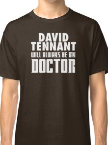 Doctor Who - David Tennant will always be my Doctor Classic T-Shirt