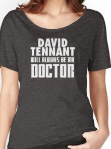 Doctor Who - David Tennant will always be my Doctor Women's Relaxed Fit T-Shirt