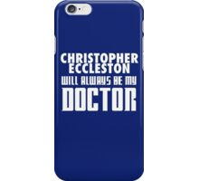 Doctor Who - Christopher Eccleston will always be my Doctor iPhone Case/Skin