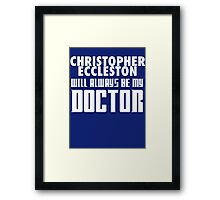 Doctor Who - Christopher Eccleston will always be my Doctor Framed Print