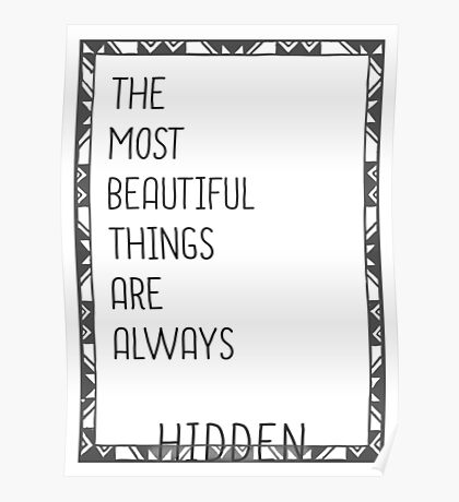 The most Beautiful things are always hidden Poster