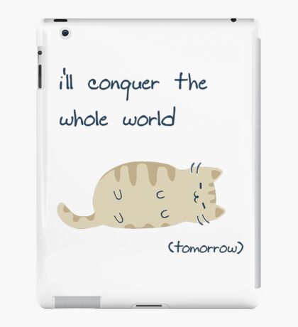 i'll conquer the whole world (tomorrow) iPad Case/Skin