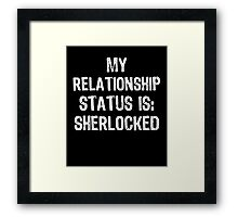 My Reationship Status Is: Sherlocked Framed Print