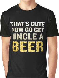 That's Cute Now Go Get Uncle A Beer Funny Quote Gift Graphic T-Shirt