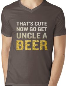 That's Cute Now Go Get Uncle A Beer Funny Quote Gift Mens V-Neck T-Shirt