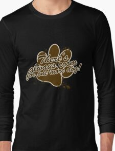 There's always room for one more dog Long Sleeve T-Shirt