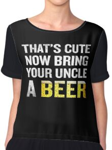 That's Cute Now Bring Your Uncle A Beer Funny Quote Gift Chiffon Top