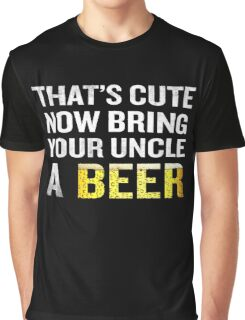 That's Cute Now Bring Your Uncle A Beer Funny Quote Gift Graphic T-Shirt