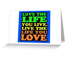 LOVE THE LIFE YOU LIVE Greeting Card