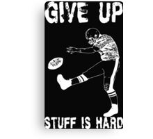 Funny Football - Give Up Canvas Print
